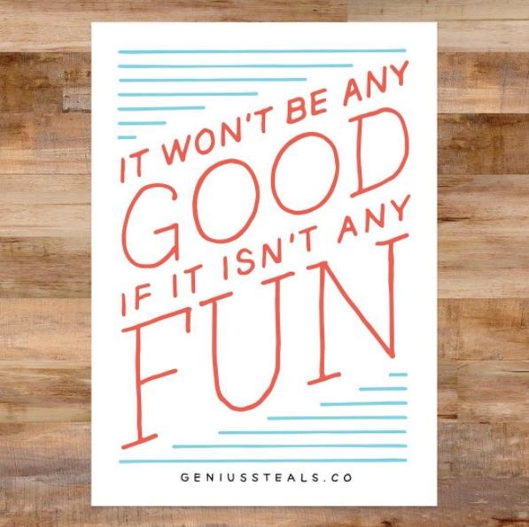 Won't be any good isn't any fun